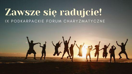 IX PODKARPACKIE FORUM CHARYZMATYCZNE, 09-10.11.19